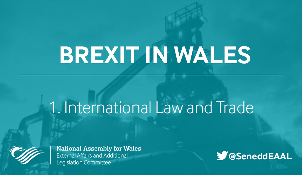 Leaving the European Union: Implications for Wales – International Law andTrade